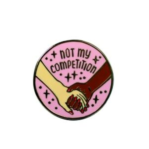 Not My Competition Enamel Pin Badge